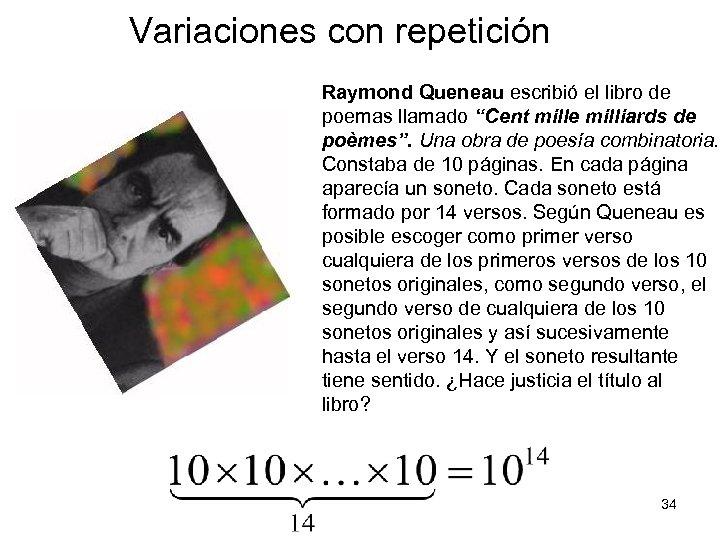 """Variaciones con repetición Raymond Queneau escribió el libro de poemas llamado """"Cent mille milliards"""