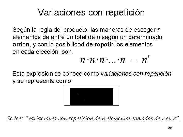 Variaciones con repetición Según la regla del producto, las maneras de escoger r elementos