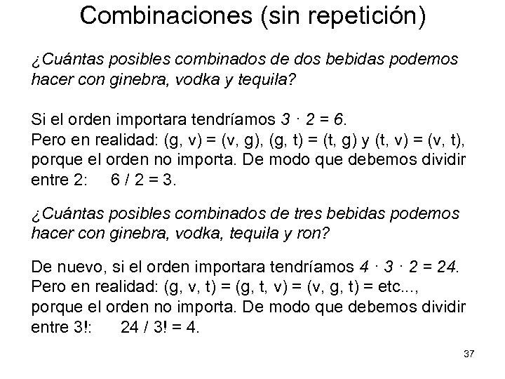 Combinaciones (sin repetición) ¿Cuántas posibles combinados de dos bebidas podemos hacer con ginebra, vodka