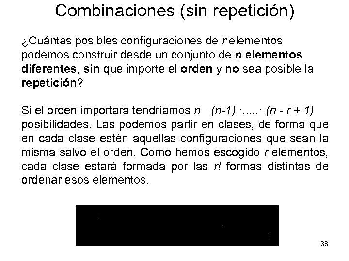 Combinaciones (sin repetición) ¿Cuántas posibles configuraciones de r elementos podemos construir desde un conjunto