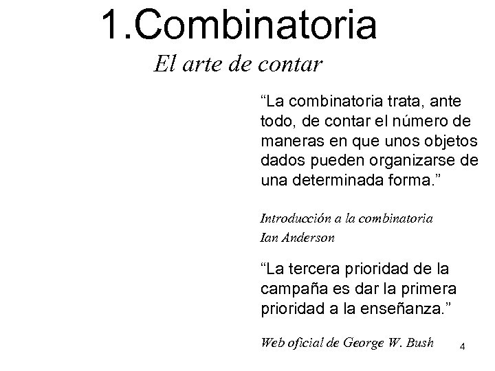 """1. Combinatoria El arte de contar """"La combinatoria trata, ante todo, de contar el"""