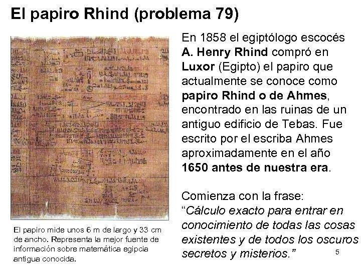 El papiro Rhind (problema 79) En 1858 el egiptólogo escocés A. Henry Rhind compró