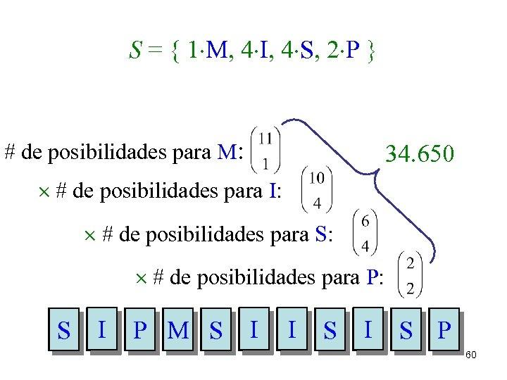 S = { 1×M, 4×I, 4×S, 2×P } # de posibilidades para M: 34.