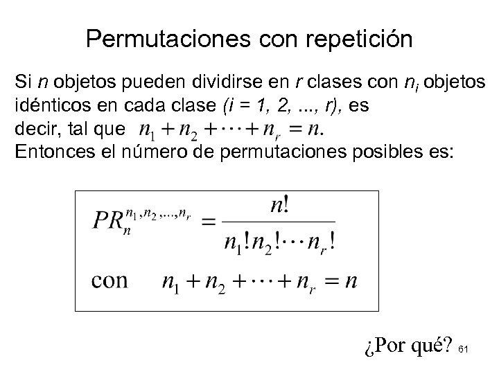 Permutaciones con repetición Si n objetos pueden dividirse en r clases con ni objetos