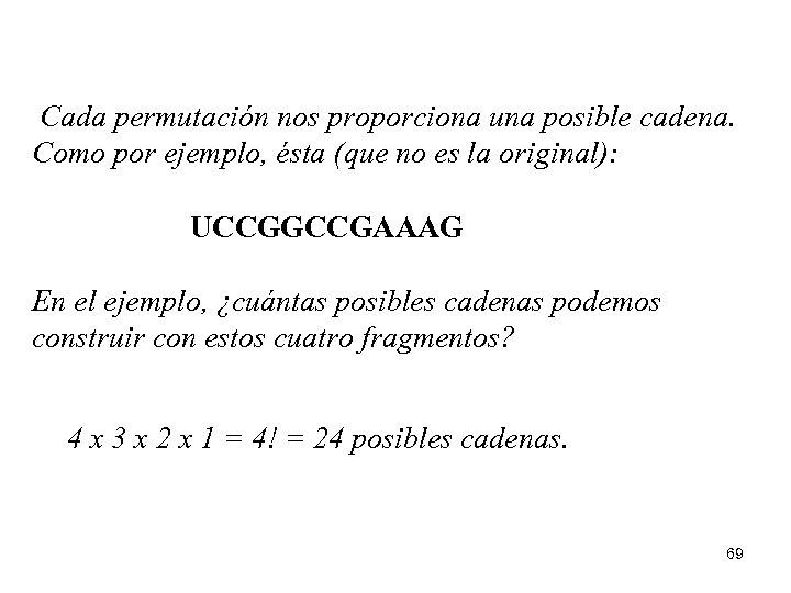 Cada permutación nos proporciona una posible cadena. Como por ejemplo, ésta (que no es