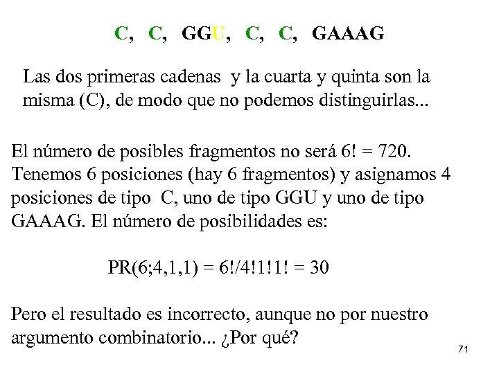 C, C, GGU, C, C, GAAAG Las dos primeras cadenas y la cuarta y