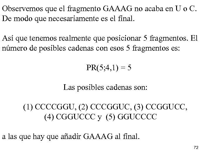 Observemos que el fragmento GAAAG no acaba en U o C. De modo que