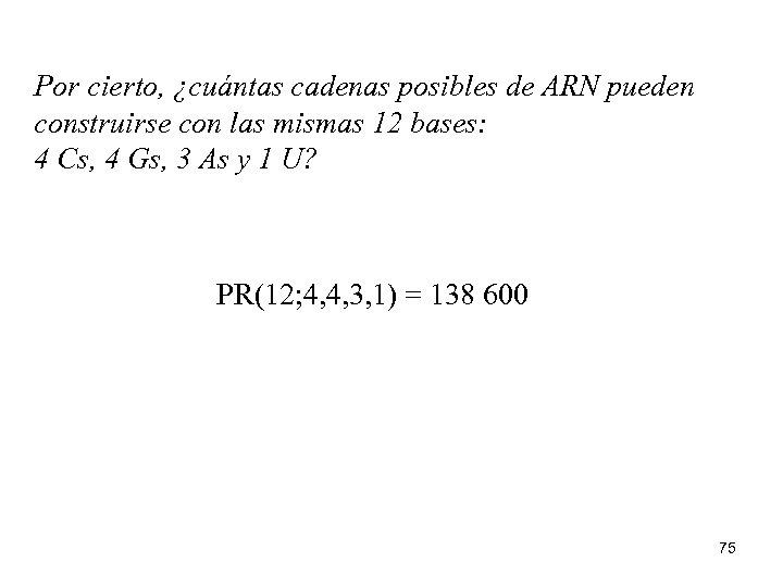 Por cierto, ¿cuántas cadenas posibles de ARN pueden construirse con las mismas 12 bases: