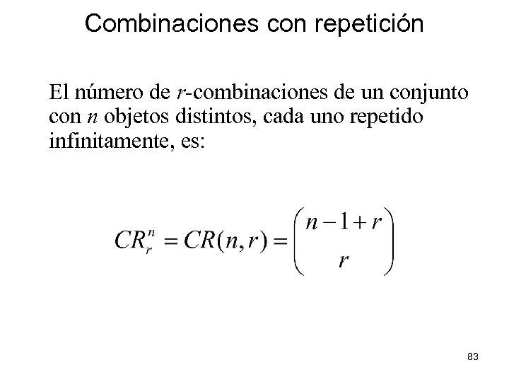 Combinaciones con repetición El número de r-combinaciones de un conjunto con n objetos distintos,