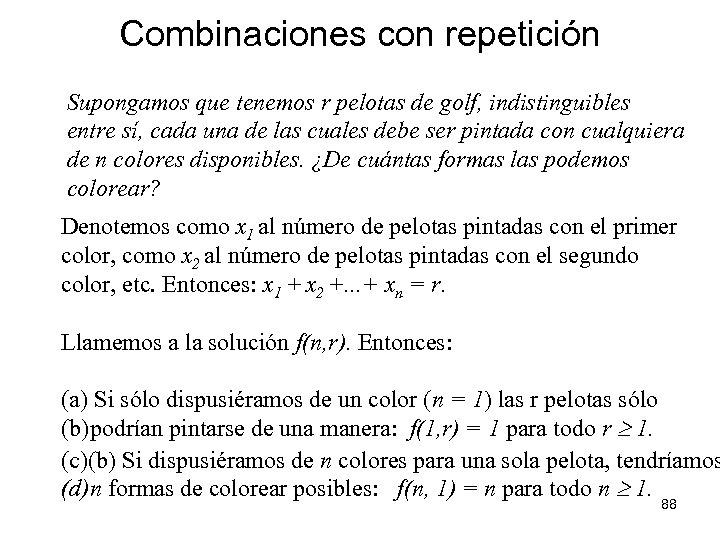 Combinaciones con repetición Supongamos que tenemos r pelotas de golf, indistinguibles entre sí, cada