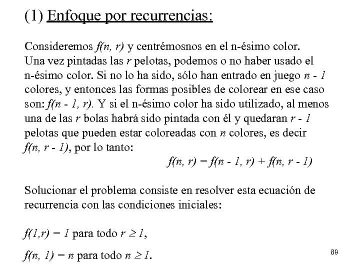 (1) Enfoque por recurrencias: Consideremos f(n, r) y centrémosnos en el n-ésimo color. Una