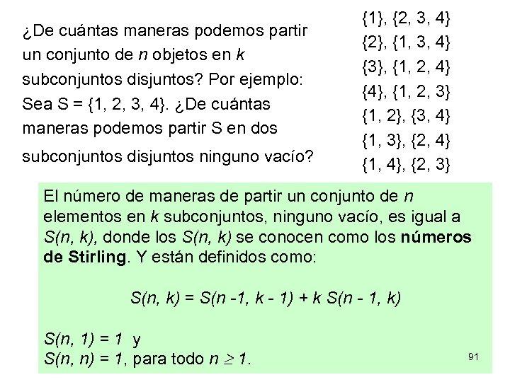 ¿De cuántas maneras podemos partir un conjunto de n objetos en k subconjuntos disjuntos?