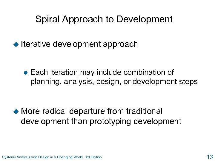 Spiral Approach to Development u Iterative l development approach Each iteration may include combination