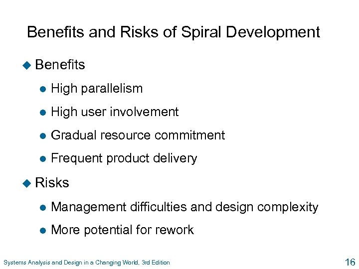 Benefits and Risks of Spiral Development u Benefits l High parallelism l High user