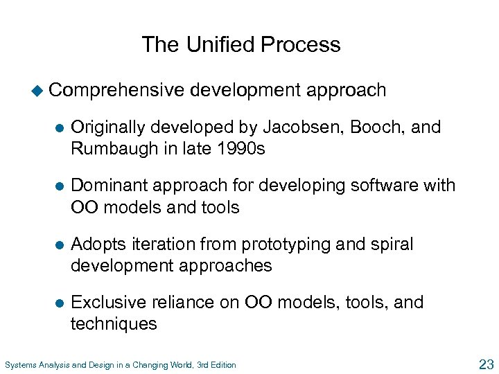 The Unified Process u Comprehensive development approach l Originally developed by Jacobsen, Booch, and