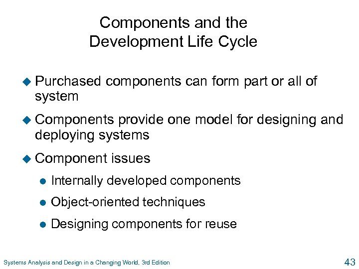 Components and the Development Life Cycle u Purchased system components can form part or