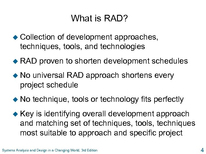 What is RAD? u Collection of development approaches, techniques, tools, and technologies u RAD
