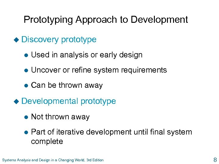 Prototyping Approach to Development u Discovery prototype l Used in analysis or early design