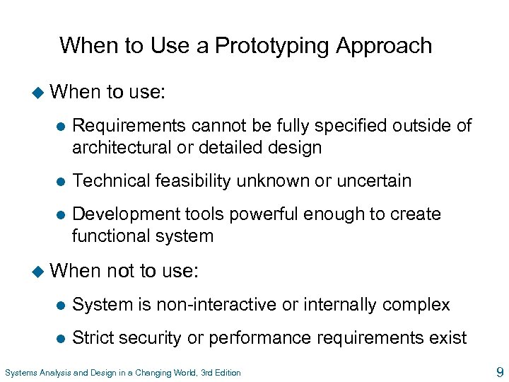 When to Use a Prototyping Approach u When to use: l Requirements cannot be