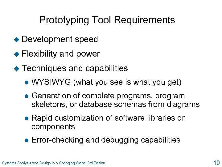 Prototyping Tool Requirements u Development u Flexibility speed and power u Techniques and capabilities