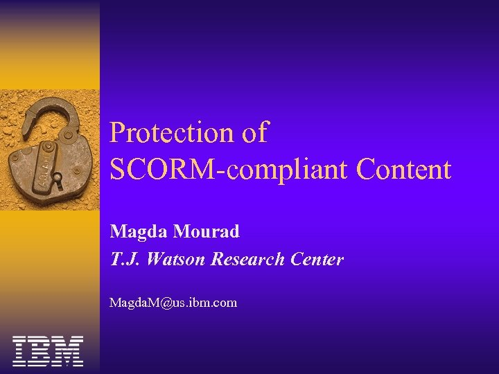 Protection of SCORM-compliant Content Magda Mourad T. J. Watson Research Center Magda. M@us. ibm.