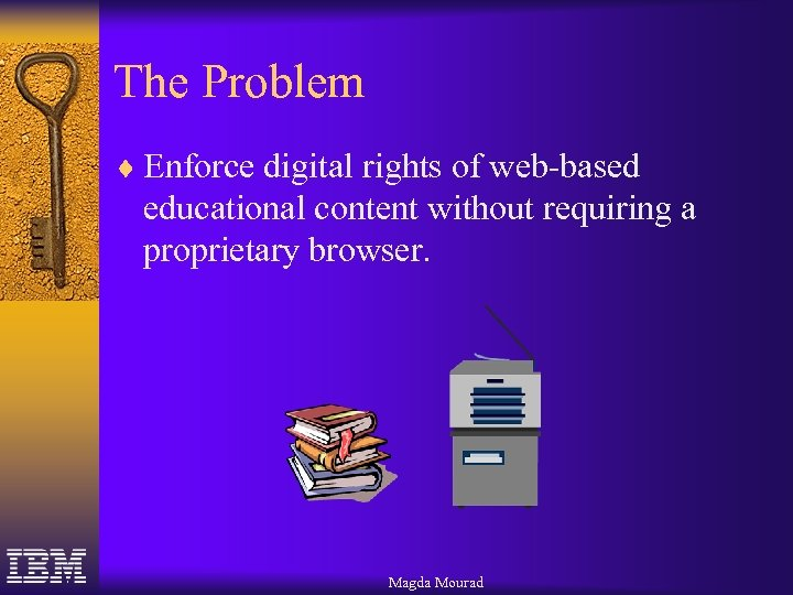 The Problem ¨ Enforce digital rights of web-based educational content without requiring a proprietary