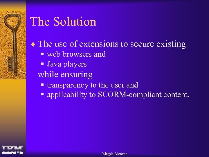The Solution ¨ The use of extensions to secure existing § web browsers and