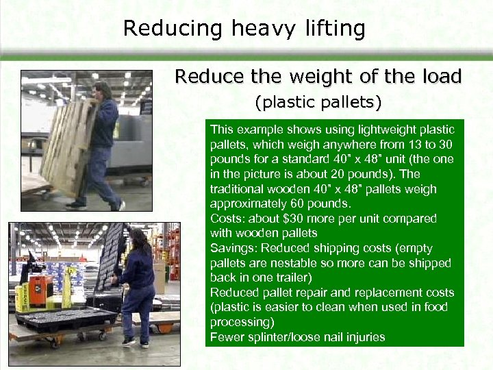 Reducing heavy lifting Reduce the weight of the load (plastic pallets) This example shows