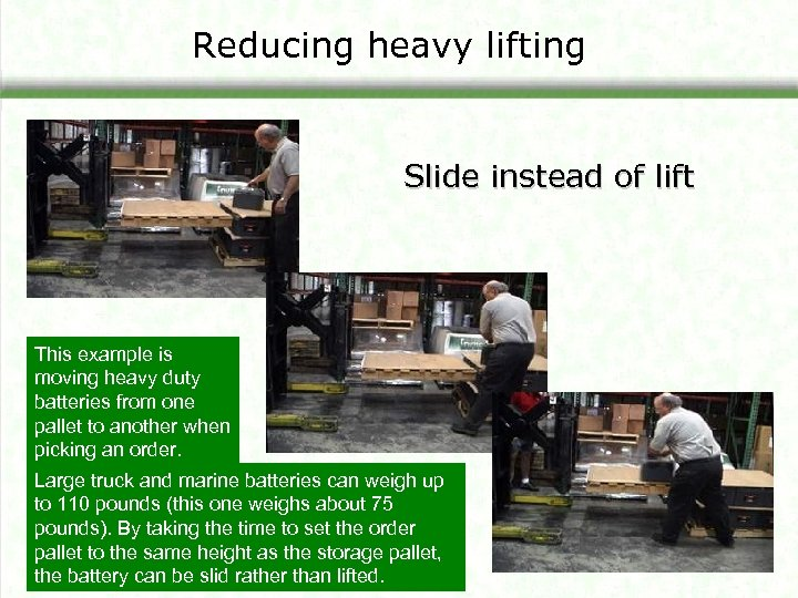 Reducing heavy lifting Slide instead of lift This example is moving heavy duty batteries