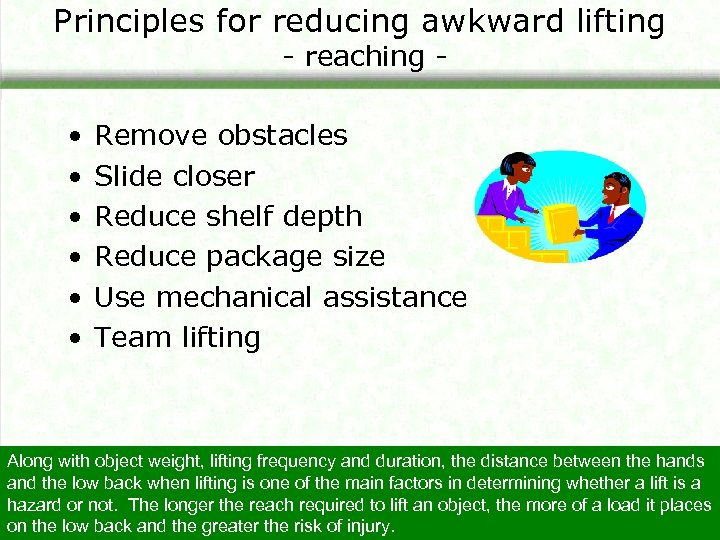 Principles for reducing awkward lifting - reaching - • • • Remove obstacles Slide