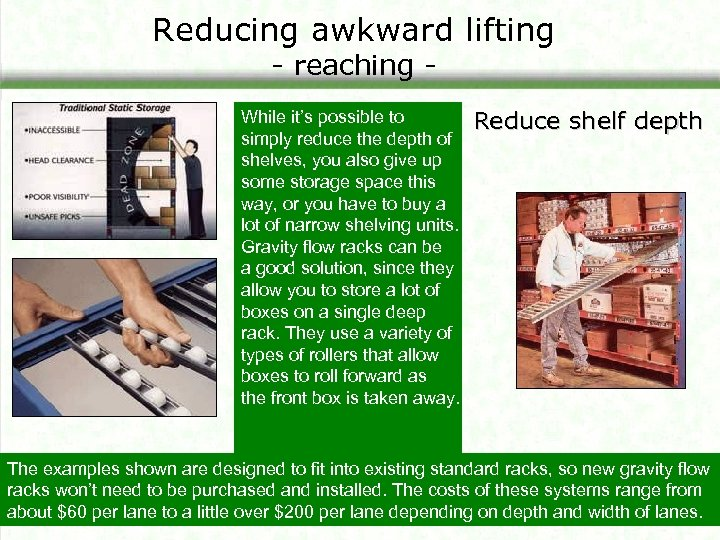 Reducing awkward lifting - reaching - While it's possible to simply reduce the depth