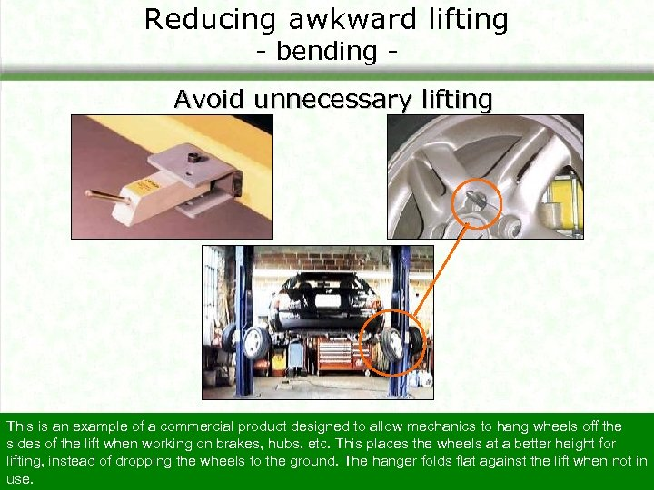 Reducing awkward lifting - bending - Avoid unnecessary lifting This is an example of