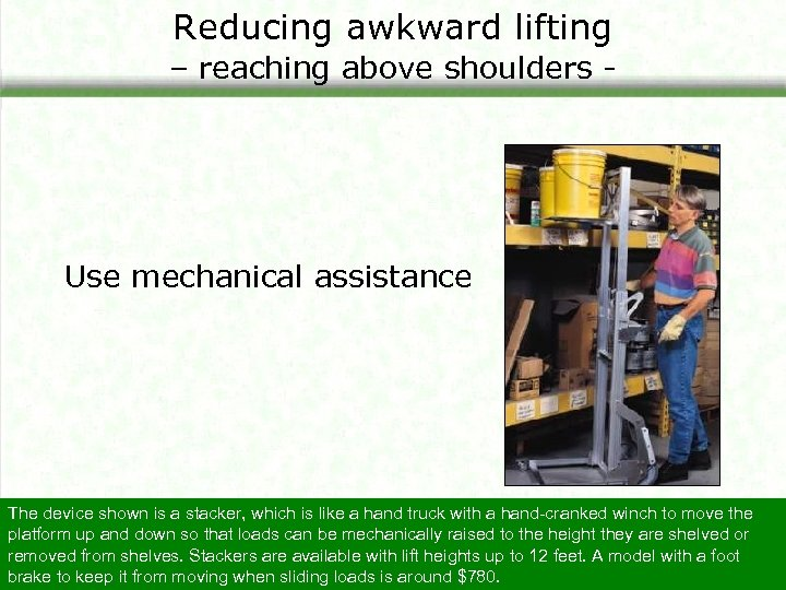 Reducing awkward lifting – reaching above shoulders - Use mechanical assistance The device shown