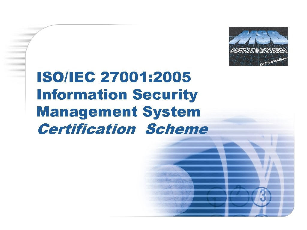 ISO/IEC 27001: 2005 Information Security Management System Certification Scheme