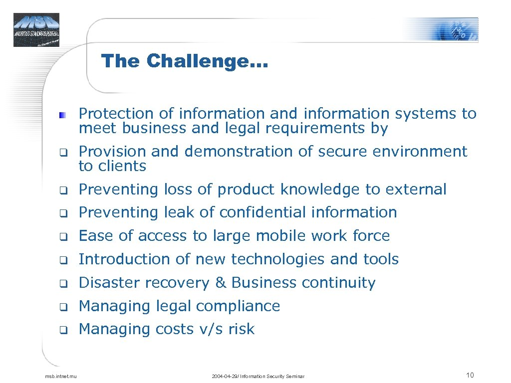 The Challenge… Protection of information and information systems to meet business and legal requirements