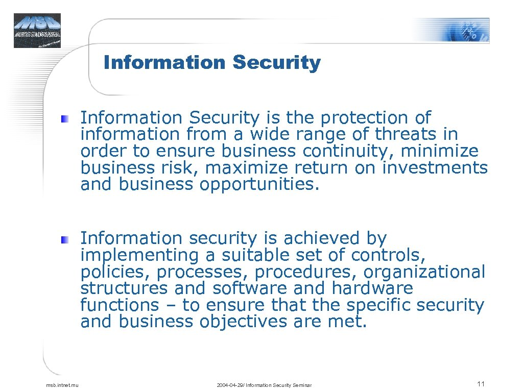 Information Security is the protection of information from a wide range of threats in