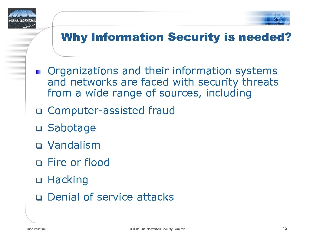 Why Information Security is needed? Organizations and their information systems and networks are faced