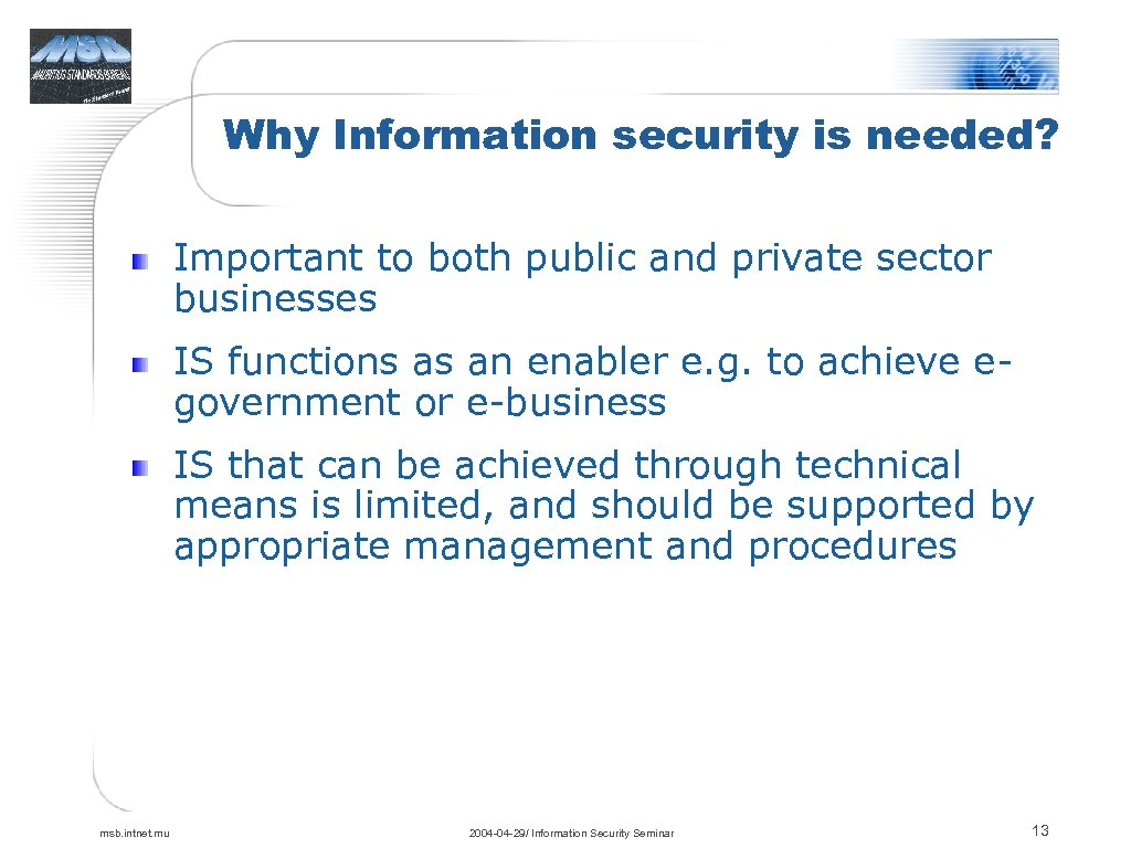 Why Information security is needed? Important to both public and private sector businesses IS