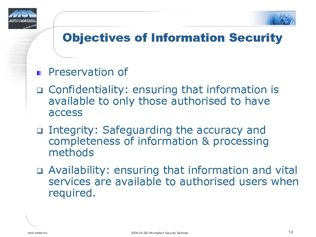 Objectives of Information Security Preservation of q q q msb. intnet. mu Confidentiality: ensuring