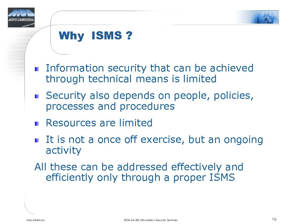 Why ISMS ? Information security that can be achieved through technical means is limited