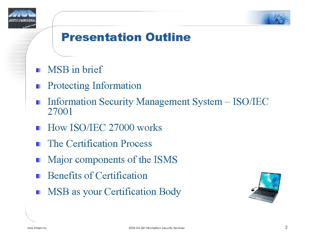 Presentation Outline MSB in brief Protecting Information Security Management System – ISO/IEC 27001 How