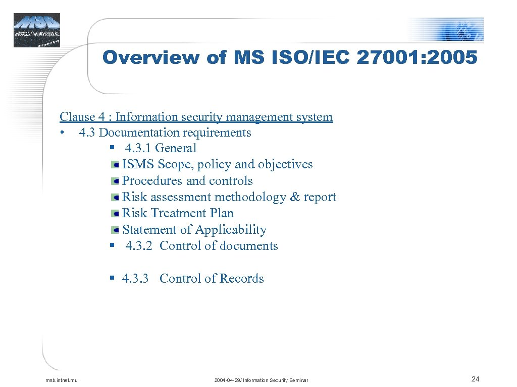 Overview of MS ISO/IEC 27001: 2005 Clause 4 : Information security management system •