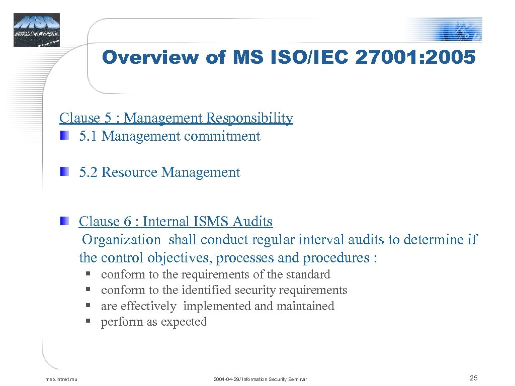 Overview of MS ISO/IEC 27001: 2005 Clause 5 : Management Responsibility 5. 1 Management