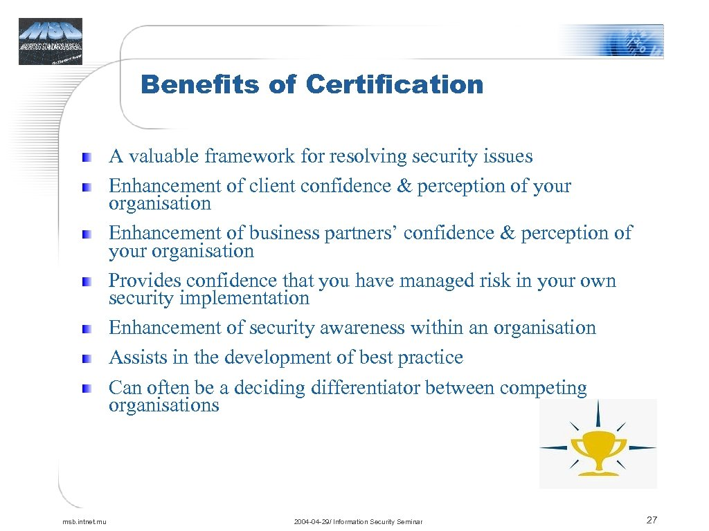 Benefits of Certification A valuable framework for resolving security issues Enhancement of client confidence