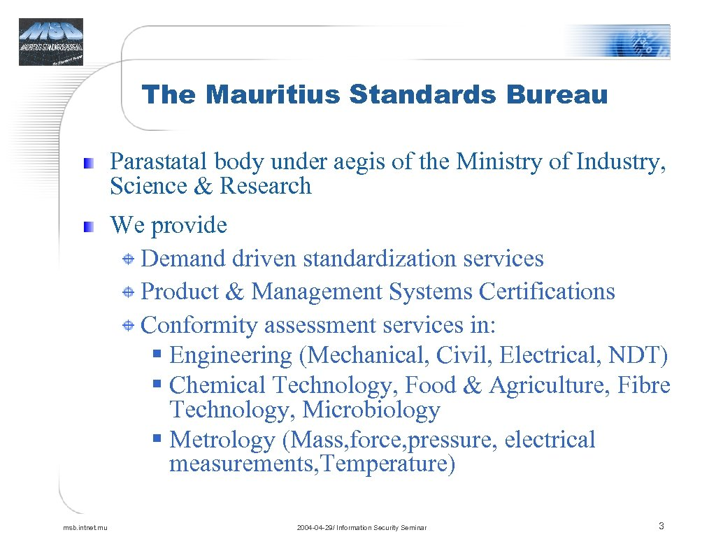 The Mauritius Standards Bureau Parastatal body under aegis of the Ministry of Industry, Science
