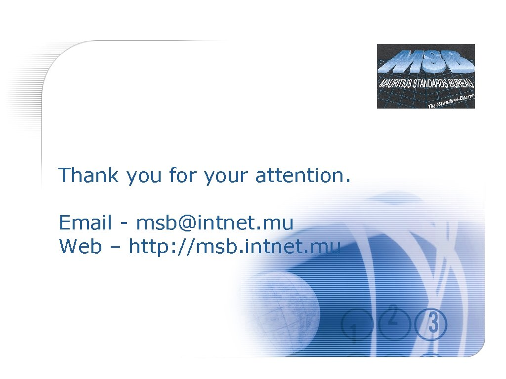 Thank you for your attention. Email - msb@intnet. mu Web – http: //msb. intnet.