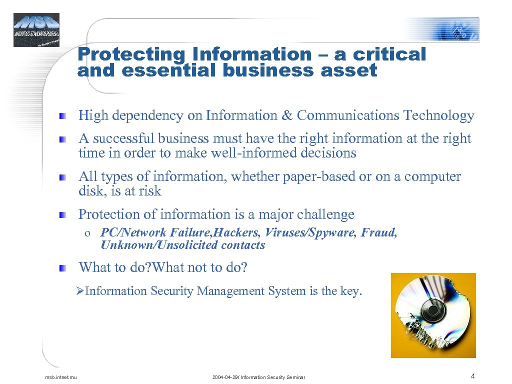 Protecting Information – a critical and essential business asset High dependency on Information &