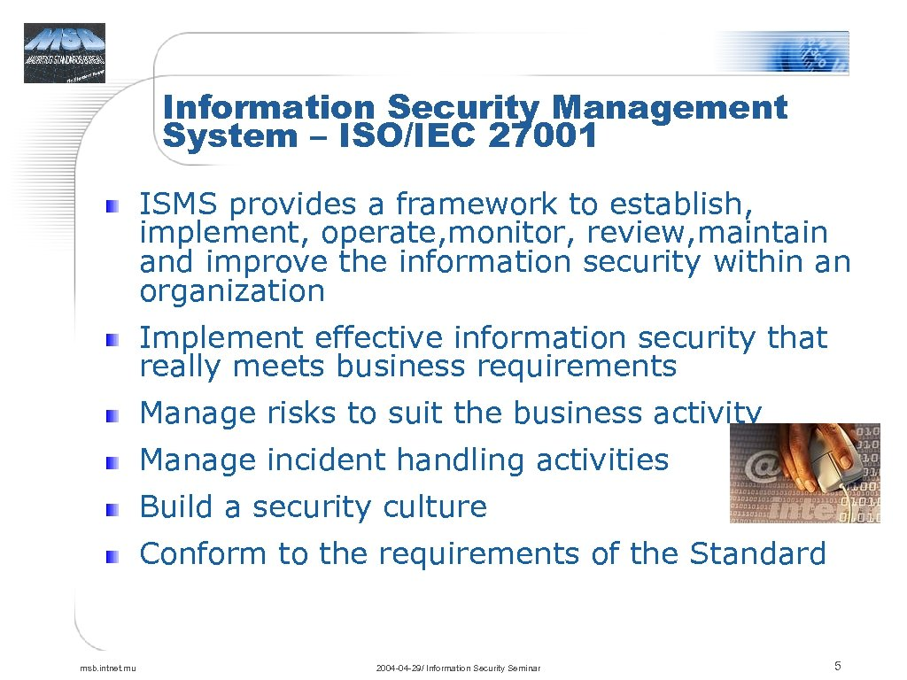 Information Security Management System – ISO/IEC 27001 ISMS provides a framework to establish, implement,