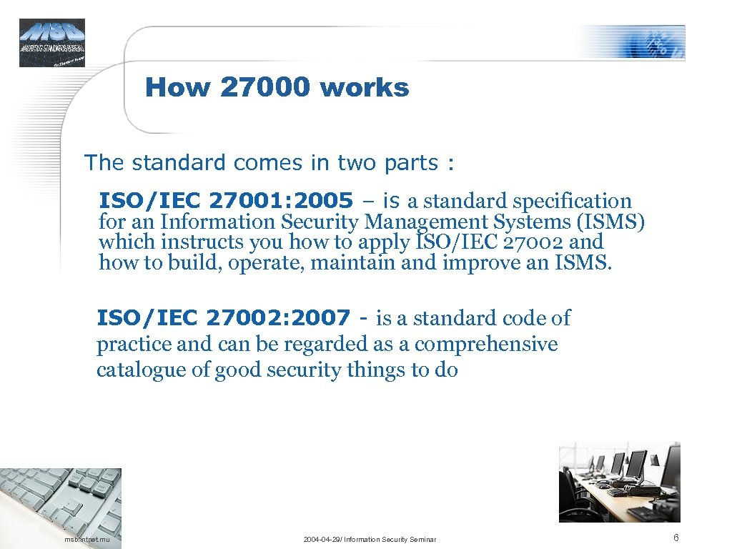 How 27000 works The standard comes in two parts : ISO/IEC 27001: 2005 –