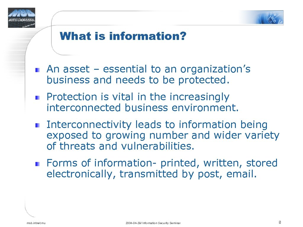 What is information? An asset – essential to an organization's business and needs to